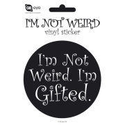 I'm Not Weird I'm Gifted - Vinyl Sticker - 10 x 15cm