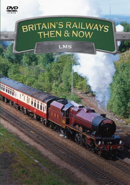 Britains Railways Then & Now - LMS