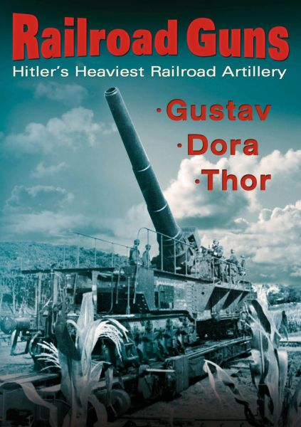Railroad Guns: Hitler's Heaviest Road Artillery
