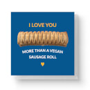 I Love You More Than A Vegan Sausage Roll