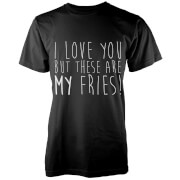 I Love You But These Are My Fries T-Shirt - Black
