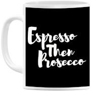 Expresso then Prosecco Mug