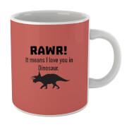 RAWR! It Means I Love You Mug