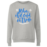 Baby It's Cold Outside Women's Sweatshirt - Grey