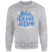 Baby It's Cold Outside Sweatshirt - Grey