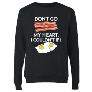 Dont Go Bacon My Heart Women's Sweatshirt - Black