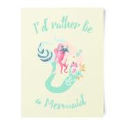 I'd Rather Be A Mermaid Art Print