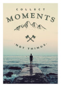 Collect Moments, Not Things A3 Print Art Print