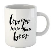 Love You More Than Beer Mug