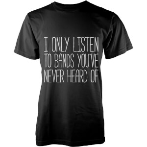 I Only Listen to Bands You've Never Heard Of T-Shirt - Black