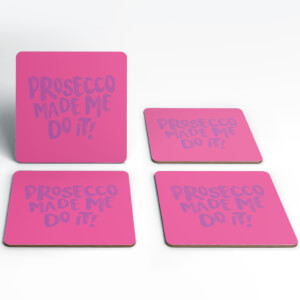 Prosecco Made Me Do It Coasters