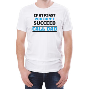 If At First You Don't Succeed Call Dad Men's White T-Shirt