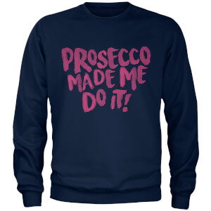 Prosecco Made Me Do It Women's Navy Sweatshirt