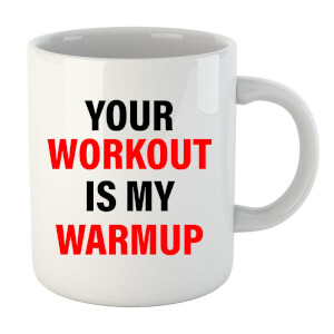 Your Workout is my Warmup Mug