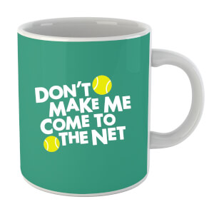 Dont make me Come to the Net Mug
