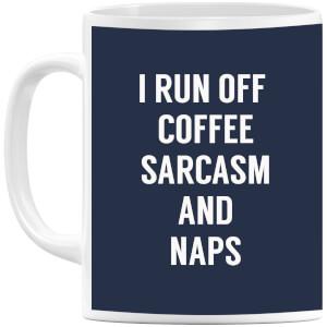 I Run Off Coffee Sarcasm and Naps Mug