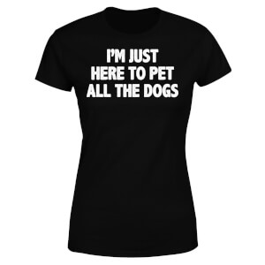 I'm Just Here To Pet The Dogs Women's T-Shirt - Black