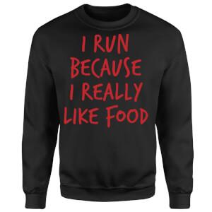 I Run Because I Really Like Food Sweatshirt - Black