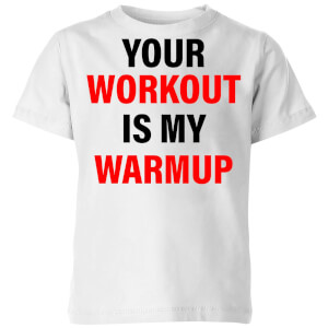 Your Workout is my Warmup Kids' T-Shirt - White
