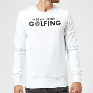 Id rather be Golfing Sweatshirt - White