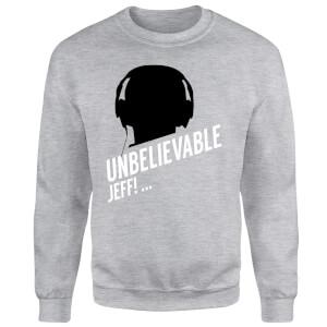 UNBELIEVABLE JEFF! Sweatshirt - Grey