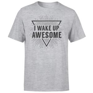 I Wake up Awesome T-Shirt - Grey