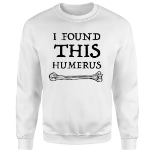 I Found this Humurus Sweatshirt - White