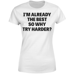 Im Already the Best so Why Try Harder Women's T-Shirt - White