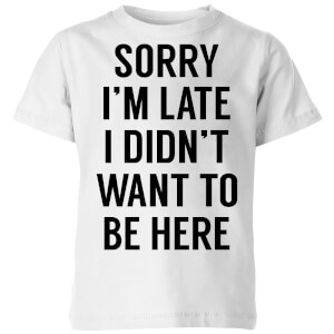 Sorry Im Late I didnt Want to be Here Kids' T-Shirt - White