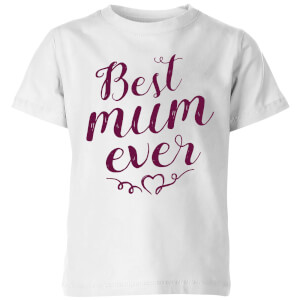 Best Mum Ever Kids' T-Shirt - White
