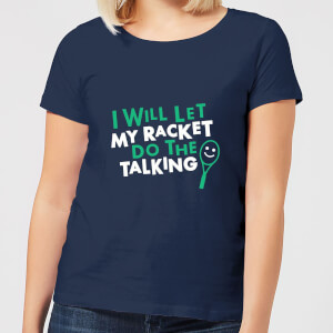 I will let my Racket do the Talking Women's T-Shirt - Navy
