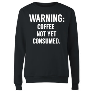 Coffee Not Yet Consumed Women's Sweatshirt - Black