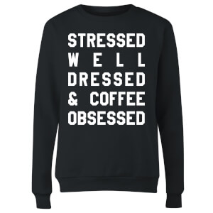 Stressed Dressed and Coffee Obsessed Women's Sweatshirt - Black