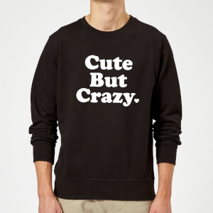 Cute But Crazy Sweatshirt - Black