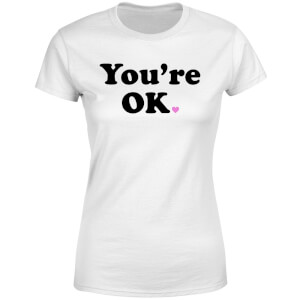 You're OK Women's T-Shirt - White