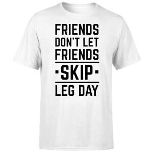 Friends Don't Let Friends Skip Leg Day T-Shirt - White