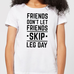 Friends Don't Let Friends Skip Leg Day Women's T-Shirt - White