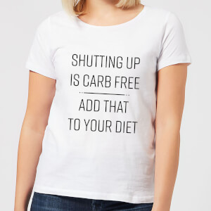 Shutting Up Is Carb Free Women's T-Shirt - White