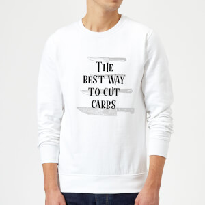 The Best Way To Cut Carbs Sweatshirt - White