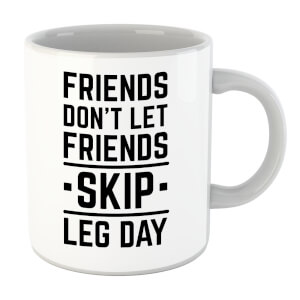 Tasse Friends Don't Let Friends Skip Leg Day - Blanc