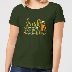 Irish You Would Buy Me Another Beer Women's T-Shirt - Forest Green