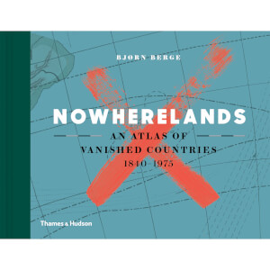 Thames and Hudson Ltd: Nowherelands - An Atlas of Vanished Countries 1840 - 1975