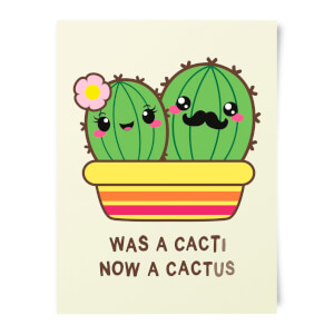 Was A Cacti, Now A Cactus Art Print