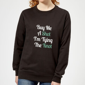 Buy Me A Shot I'm Tying The Knot Women's Sweatshirt - Black