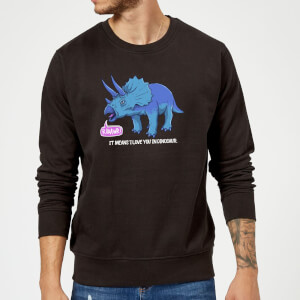 Rawr It Means I Love You In Dinosaur Sweatshirt - Black