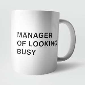 """Manager of looking Busy"" Tasse"