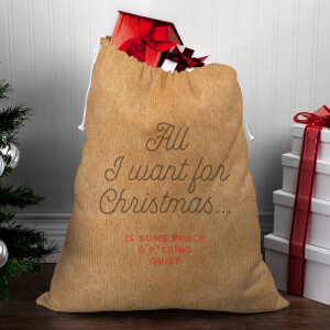 All I Want for Christmas Is Some Peace and Quiet Christmas Sack