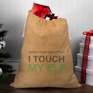 When I Think About You I Touch My Elf Christmas Sack
