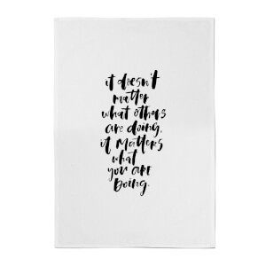PlanetA444 It Doesn't Matter What Others Are Doing Cotton Tea Towel