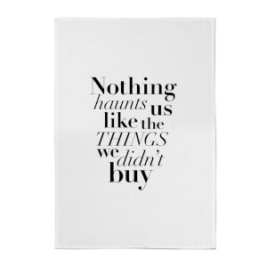 PlanetA444 Nothing Haunts Us Like The Things We Didn't Buy Cotton Tea Towel